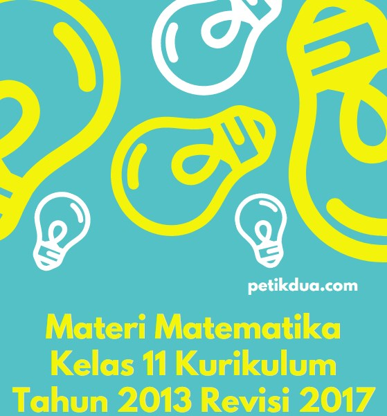 Materi Matematika Kelas 11 Kurikulum Tahun 2013 Revisi 2017