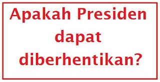 apakah presiden dapat diberhentikan?