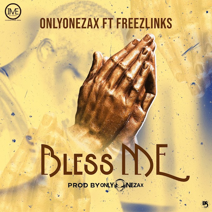 MUSIQ: Onlyonezax - Bless Me (feat. Freezlinks) [Prod. By Onlyonezax] - MP3 Download