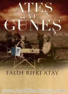 Falih Rıfkı Atay - Ateş ve Güneş (4. Ordu Komutanı Cemal Paşa'nın özel kâtibi)