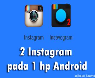 Cara membuat 2 akun Instagram pada 1 Hp Android