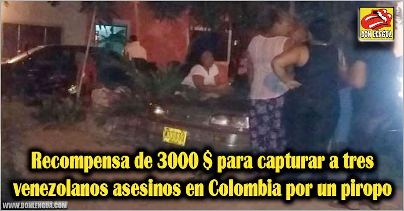 Recompensa de 3000 $ para capturar a tres venezolanos asesinos en Colombia por un piropo