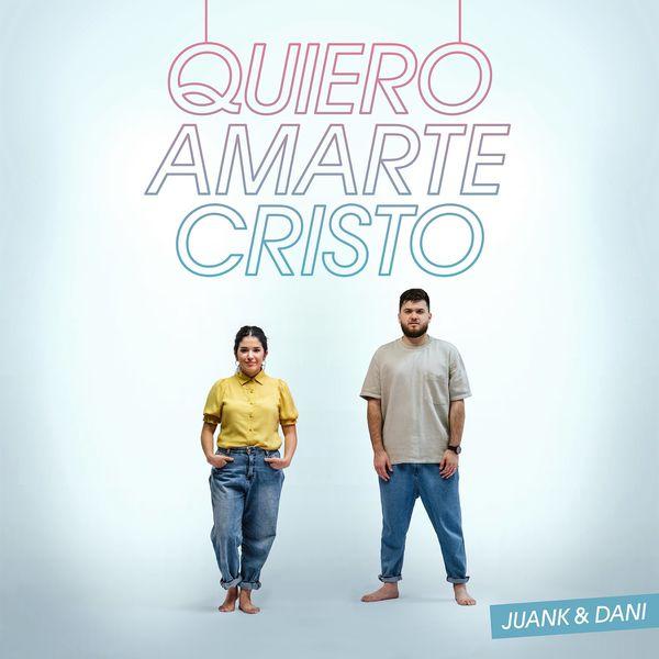 Juank & Dani – Quiero Amarte Cristo 2021 (Exclusivo WC)