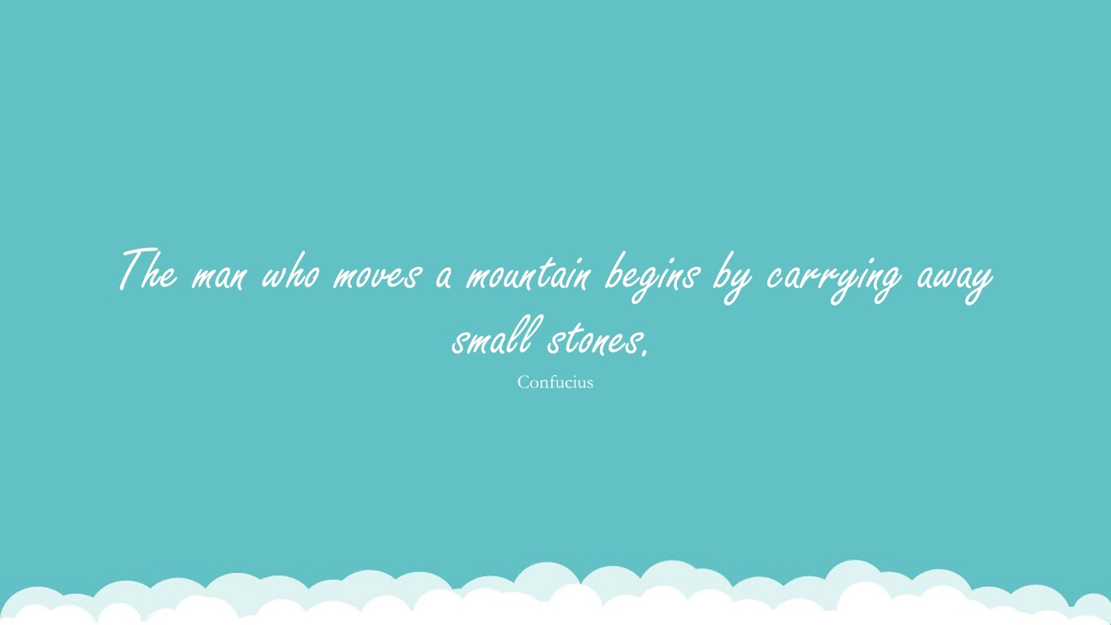 The man who moves a mountain begins by carrying away small stones. (Confucius);  #SuccessQuotes