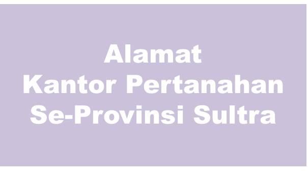Alamat Kantor Pertanahan Kabupaten Dan Kota Se-Provinsi Sulawesi Tenggara