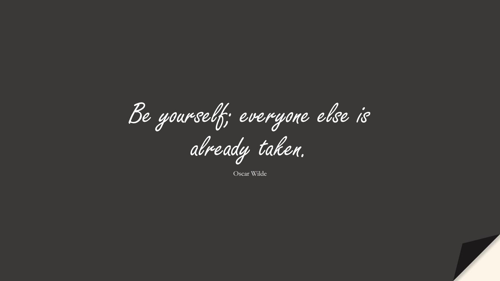 Be yourself; everyone else is already taken. (Oscar Wilde);  #ShortQuotes
