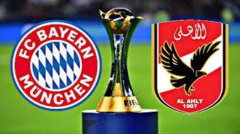 مباراة الأهلي المصري و بايرن ميونخ بث مباشر كأس العالم للأندية