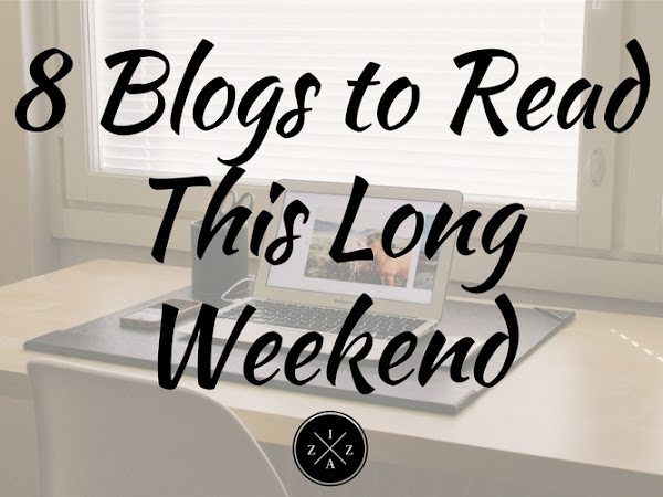 8 Blogs To Read This Long Weekend