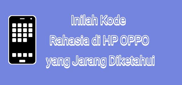 Inilah Kode Rahasia di HP OPPO yang Jarang Diketahui