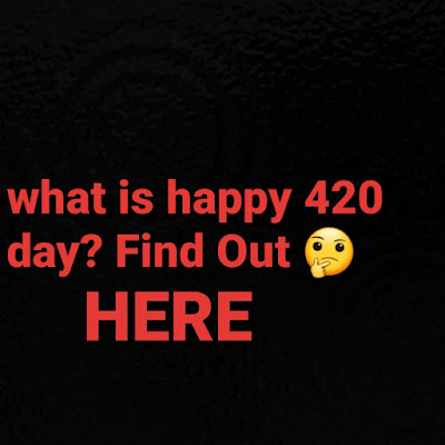 What is happy 420 day