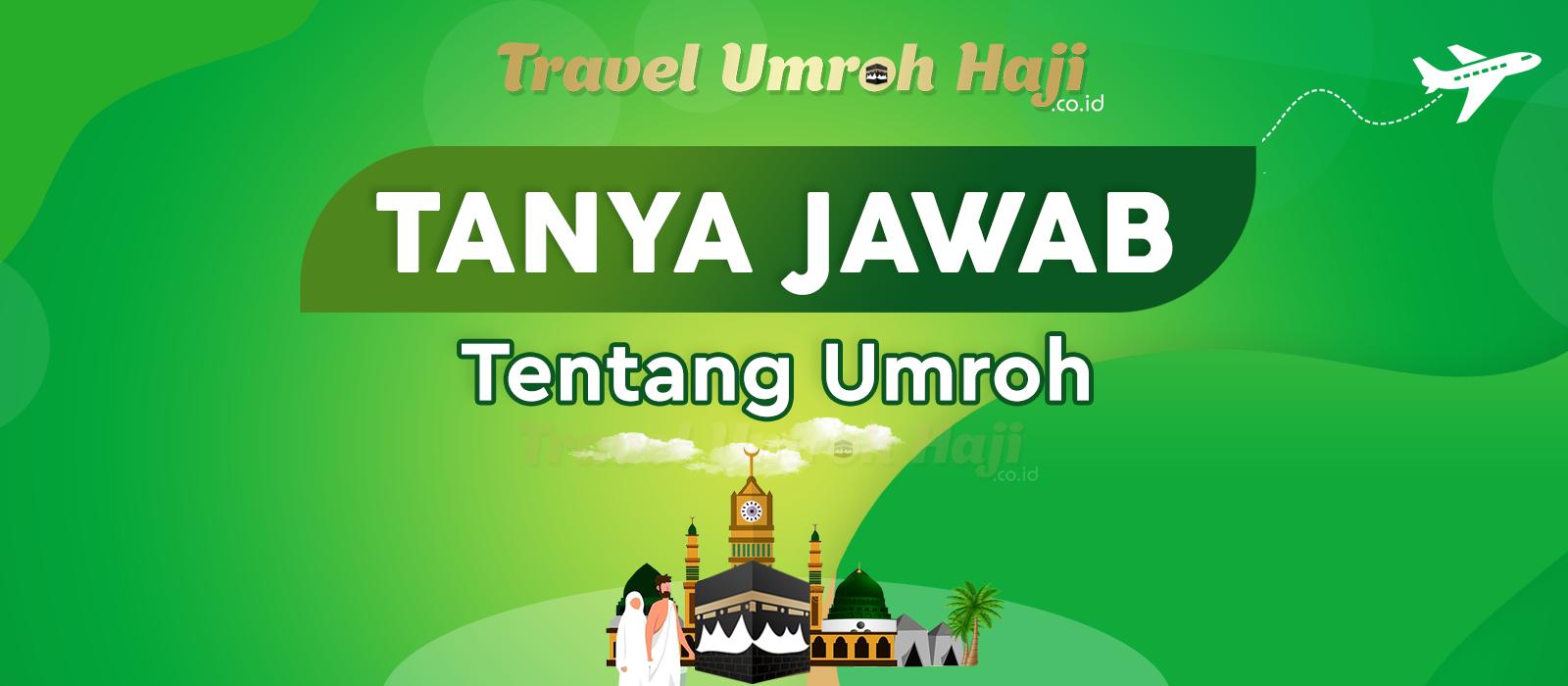 Informasi Tentang Umroh Jamaah Bertanya Travel Menjawab