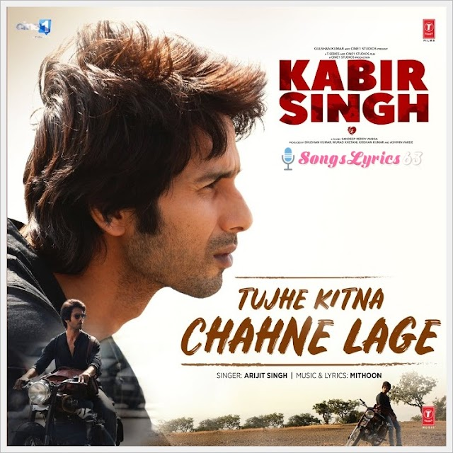 Tujhe Kitna Chahne Lage Lyrics - Kabir Singh [2019]