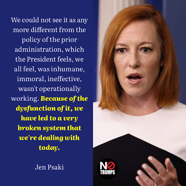 We could not see it as any more different from the policy of the prior administration, which the President feels, we all feel, was inhumane, immoral, ineffective, wasn't operationally working. Because of the dysfunction of it, we have led to a very broken system that we're dealing with today. — White House press secretary Jen Psaki