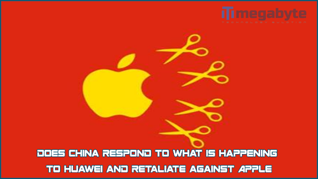 Does China respond to what is happening to Huawei and retaliate against Apple