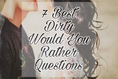 Best Flirty, Dirty Would You Rather Naughty Questions to ask your Crush or Girlfriend on a Date