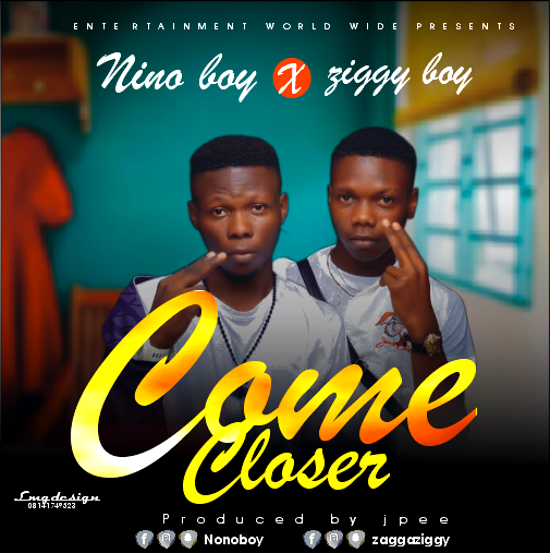 Music : Nino boy ft Ziggy boy - come closer (Prod JP)