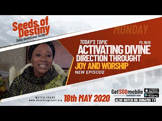 Seeds Of Destiny: 18 May 2020 - Activating Divine Direction Through Joy And Worship
