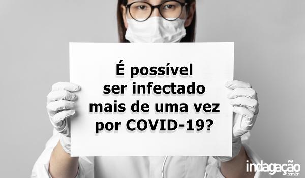 e-possivel-ser-infectado-mais-de-uma-vez-por-covid-19