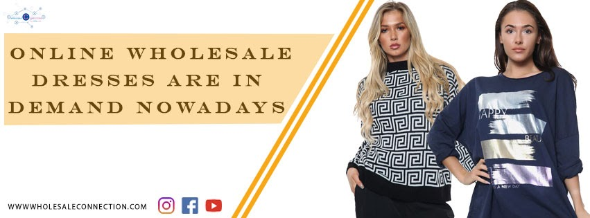 Online wholesale dresses are in demand nowadays