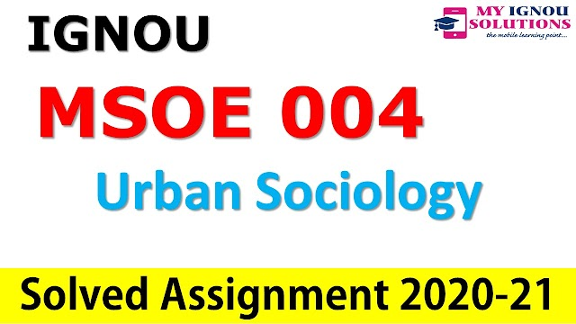 MSOE 004 Urban Sociology  Solved Assignment 2020-21