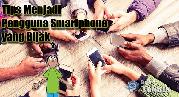 Tips Menjadi Pengguna Smartphone yang Bijak