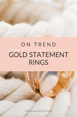 https://www.sunsetdesires.co.uk/2020/03/on-trend-gold-statement-rings.html