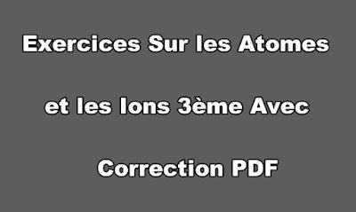 Exercices Sur les Atomes et les Ions 3ème Avec Correction PDF