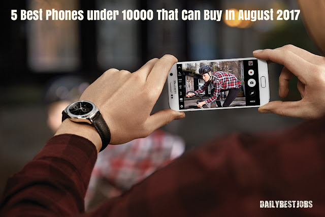 5 Best Phones under 10000 That Can Buy In August 2017