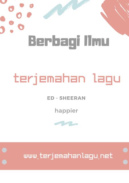 Terjemahan Lagu Ed Sheeran - Happier