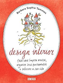 Design interior: Faça uma limpeza mental, organize seus pensamentos e redecore a sua vida
