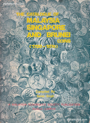 The Catalogue of Malaysia, Singapore and Brunei Coins (1700-1974)