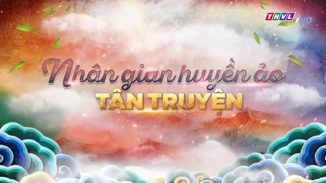 Nhân Gian Huyền Ảo Tân Truyện Trọn Bộ Tập Cuối (Phim Đài Loan THVL1 Lồng Tiếng)