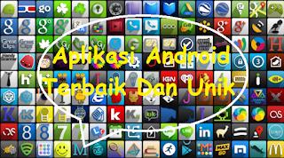aplikasi android terbaik dan unik