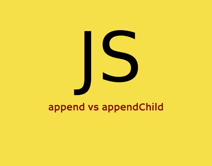 Javascript: Perbedaan dan Penjelasan append vs appendChild