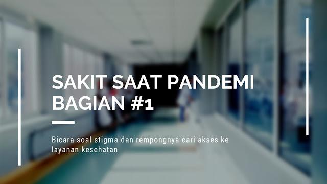 Sakit Saat Pandemi: Soal Stigma dan Rempongnya Nyari Akses ke Layanan Kesehatan.