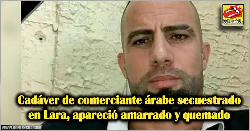 Cadáver de comerciante árabe secuestrado en Lara apareció amarrado y quemado