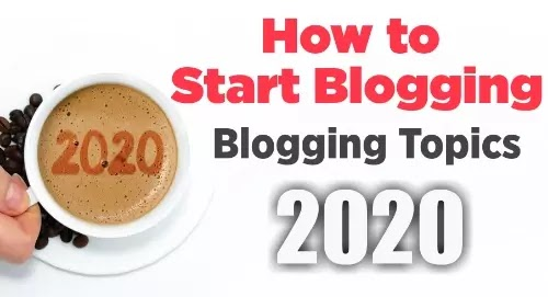 How to Start a Blogging in 2020: Best Blogging Topics for 2020