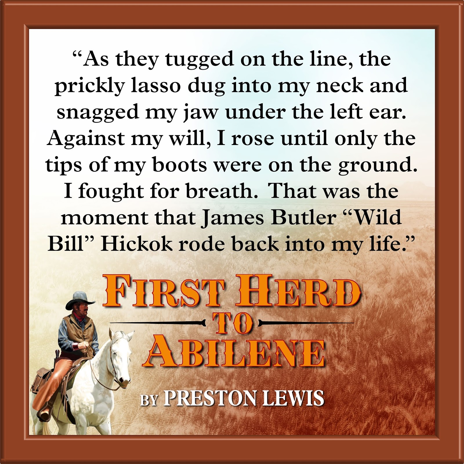 "Book quote: ""As they tugged on the line, the prickly lasso dug into my neck and snagged by jan under the left ear. Against my will, I rose. until only the tips of my boots were on the ground. I fought for breath. That was the moment that James Butler ""Wild Bill"" Hickok rode back into my life."""