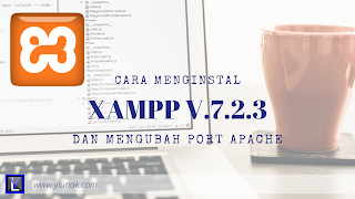 Menginstal Xampp versi PHP 7.2.3 dan mengubah port apache- Cara Menginstall XAMPP Versi 7.2.3 + Mengganti Port Apache