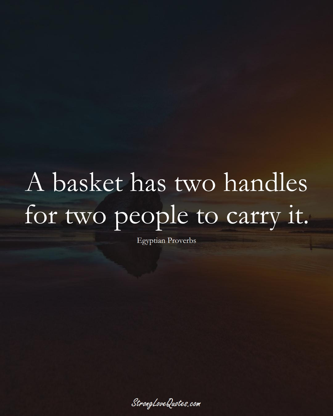 A basket has two handles for two people to carry it. (Egyptian Sayings);  #MiddleEasternSayings