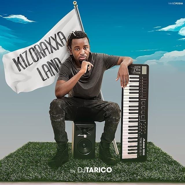 Dj Tarico - Kizoraxxa Land (EP)
