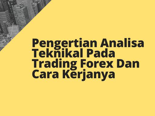 Pengertian Analisa Teknikal Pada Trading Forex Dan Cara Kerjanya