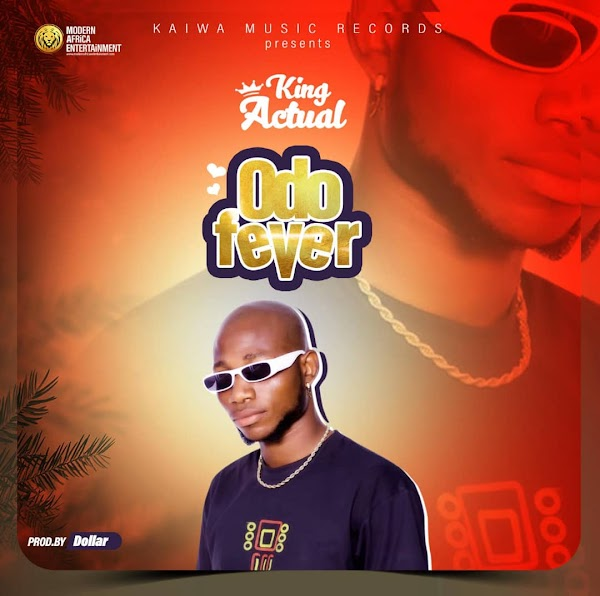 King Actual - Odo Fever [Prod. by Dollar Music)-Mtnmusicgh
