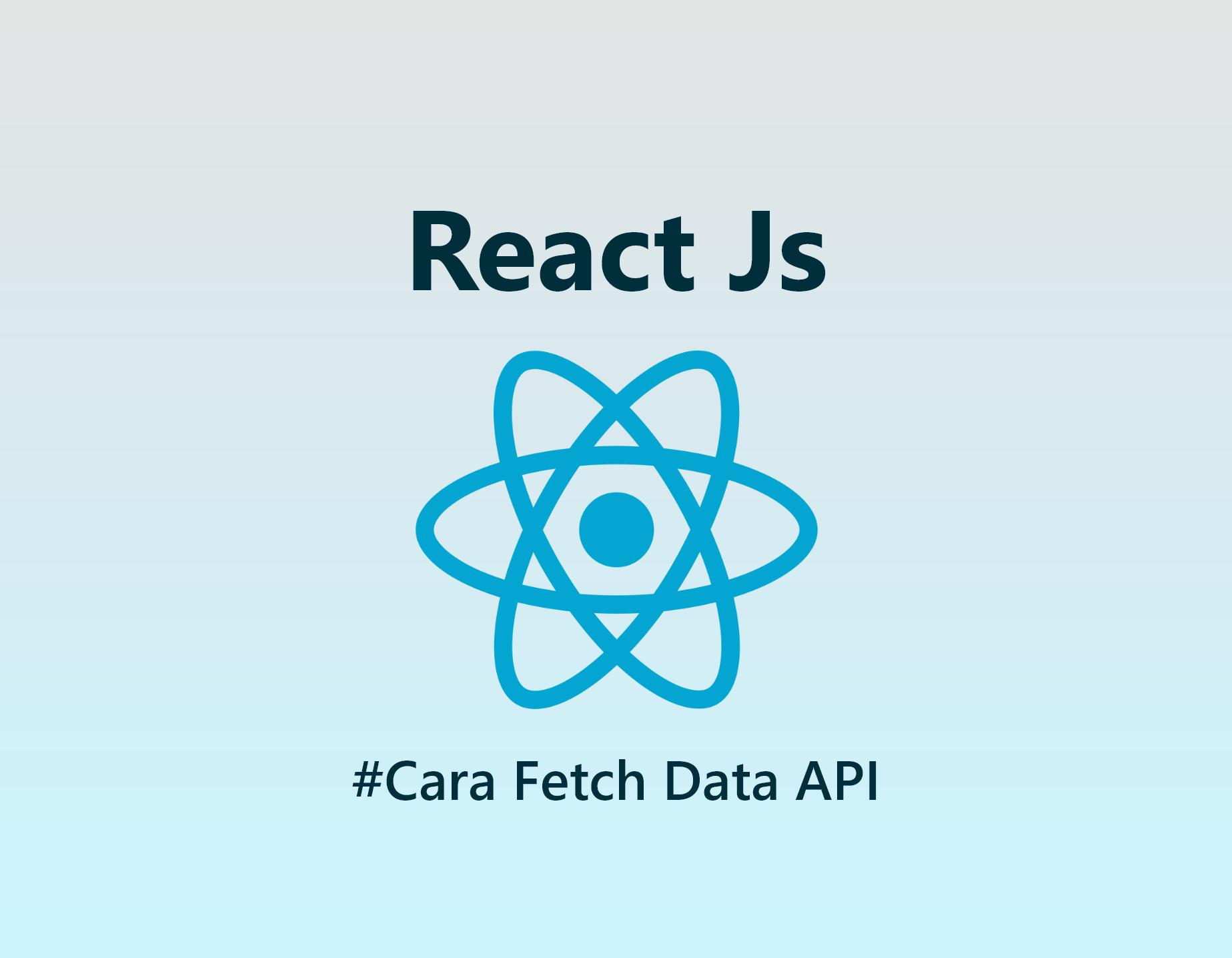 Tutorial React Js - Cara Mengambil dan Menampilkan atau Fetch Data API