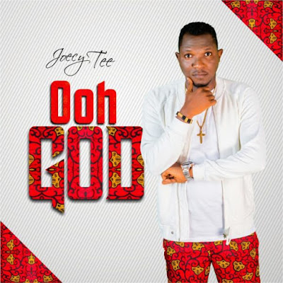 Joecy Tee - Ooh God Mp3 Download
