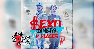 LETRA Sexo Dinero y Placer Oscar Cortez y T3R Elemento