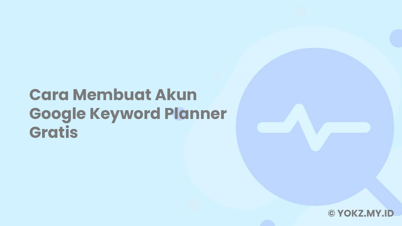 Cara Membuat Akun Keyword Planner Gratis