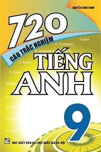 720 Câu Trắc Nghiệm Tiếng Anh 9 - Nguyễn Bình Minh