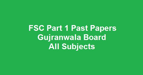 FSC Part 1 Past Papers BISE Gujranwala Board All Subjects Download