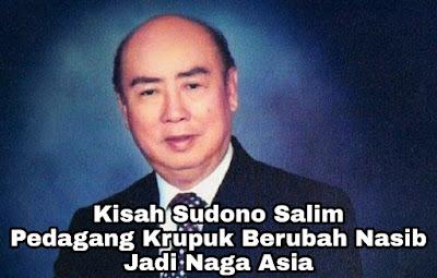 Kisah Sukses Sudono Salim, Pedagang Kerupuk Naik Tahta Jadi Naga Asia